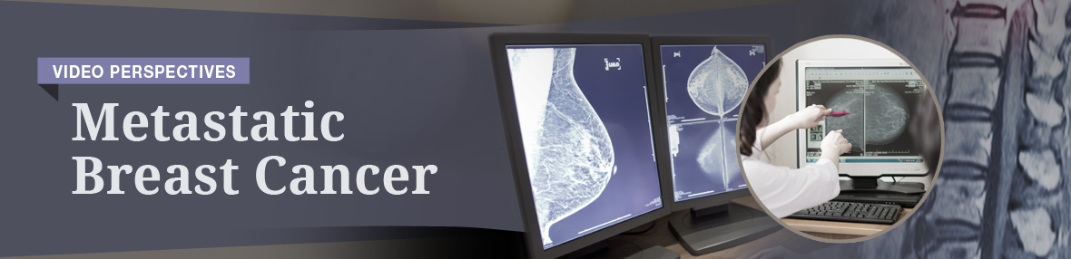 Metastatic Breast Cancer Video Perspectives