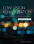 Low Vision Rehabilitation: A Practical Guide for Occupational Therapists, Second Edition
