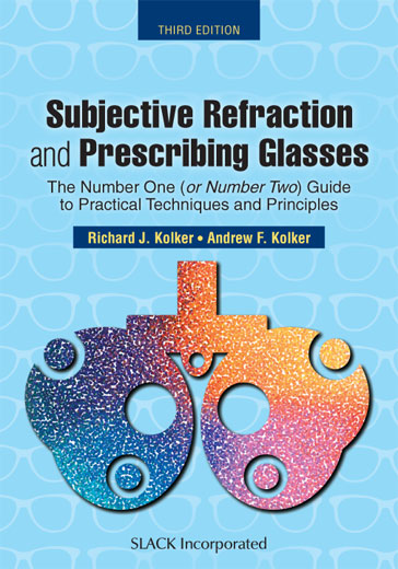 Subjective Refraction and Prescribing Glasses: The Number One or (Number Two) Guide to Practical Techniques and Principles, Third Edition
