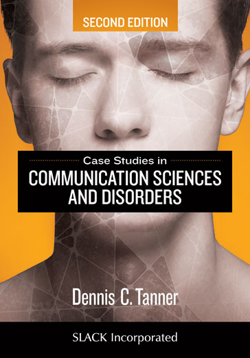 Case Studies in Communication Sciences and Disorders, Second Edition