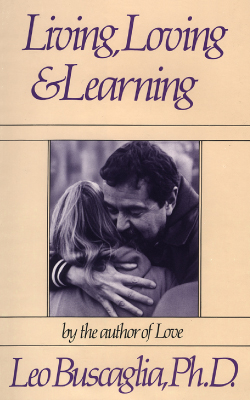 a critique of leo buscaglias book living loving and learning Buscaglia, leo f living, loving, and learning  living, loving, learning book  report essay example  the novel was written by merle hodge a trinidadian  novelist and critic, she's a lecturer at the university of the west.