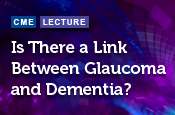 Is There a Link Between Glaucoma and Dementia?