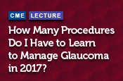 How Many Procedures Do I Have to Learn to Manage Glaucoma in 2017?