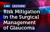 Risk Mitigation in the Surgical Management of Glaucoma