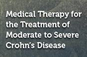 Medical Therapy for the Treatment of Moderate-to-Severe Crohn's Disease