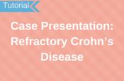 Case Presentation: Refractory Crohn's Disease