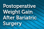 Postoperative Weight Gain After Bariatric Surgery: Etiology and Treatment Recommendations