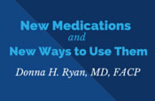 New Medications and New Ways to Use Them
