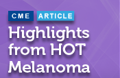 Highlights from HOT Melanoma: Focus on a New Wave of Immunotherapy
