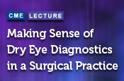 Making Sense of Dry Eye Diagnostics in a Surgical Practice