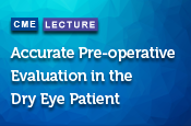 Accurate Preoperative Evaluation in the Dry Eye Patient