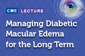Managing Diabetic Macular Edema for the Long Term