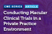 Conducting Macular Clinical Trials in a Private Practice Environment