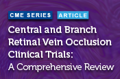 Central and Branch Retinal Vein Occlusion Clinical Trials: A Comprehensive Review