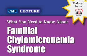 What You Need to Know About Familial Chylomicronemia Syndrome: Pathophysiology, Diagnosis, Management, and the Patient Perspective