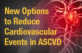 New Options to Reduce Cardiovascular Events in ASCVD