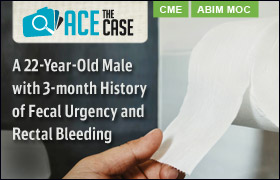 Ace the Case: A 22-Year-Old Male with 3-month History of Fecal Urgency and Rectal Bleeding