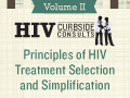 HIV Curbside Consults – Volume II: Principles of HIV Treatment Selection and Simplification
