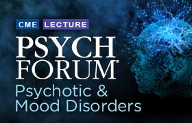 Psych Forum: Psychotic & Mood Disorders