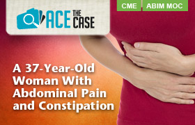 Ace the Case: A 37-Year-Old Woman With Abdominal Pain and Constipation