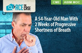 Ace the Case: A 54-year-old Man With 2 Weeks of Progressive Shortness of Breath