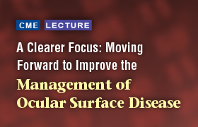 A Clearer Focus: Moving Forward to Improve the Management of Ocular Surface Disease