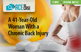 Ace the Case: A 41-Year-Old Woman With a Chronic Back Injury