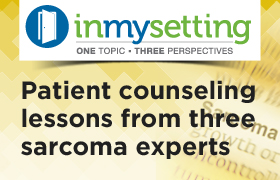 Patient counseling lessons from three sarcoma experts