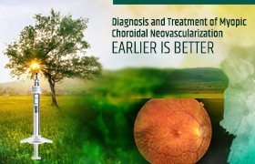 EDUCATION FOR THE REFERRING EYE CARE SPECIALIST<br/><br/>Diagnosis and Treatment of Myopic Choroidal Neovascularization: Earlier is Better