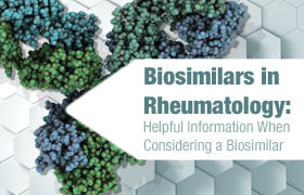 Biosimilars in Rheumatology: Helpful Information When Considering a Biosimilar