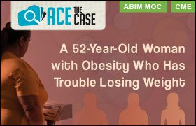 Ace the Case: A 52-Year-Old Woman with Obesity Who Has Trouble Losing Weight
