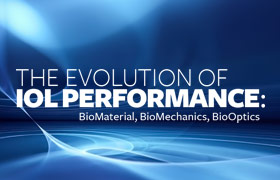 The Evolution of IOL Performance: BioMaterial, BioMechanics, BioOptics