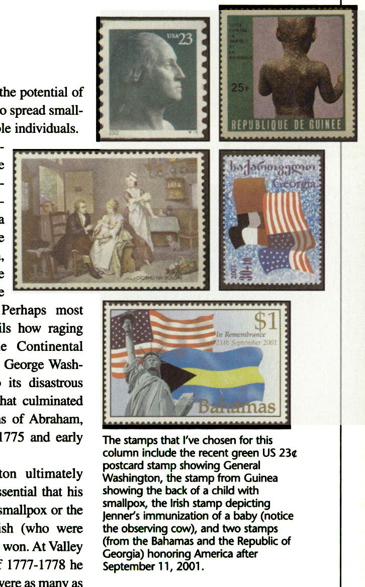 The stamps that I've chosen for this column include the recent green US 23t postcard stamp showing General Washington, the stamp from Guinea showing the back of a child with smallpox, the Irish stamp depicting Jenner's immunization of a baby (notice the observing cow), and two stamps (from the Bahamas and the Republic of Georgia) honoring America after September 1 1 , 2001 .