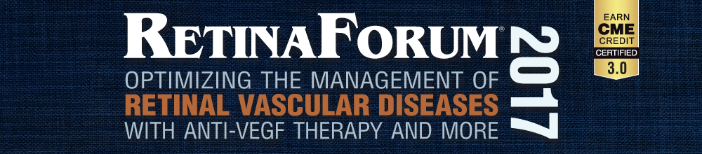 Retina Forum® 2017: Optimizing the Management of Retinal Vascular Diseases with Anti-VEGF Therapy and More